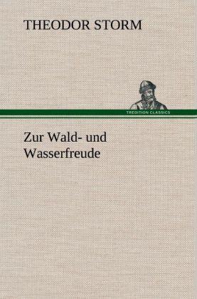 Zur Wald- und Wasserfreude als Buch von Theodor Storm