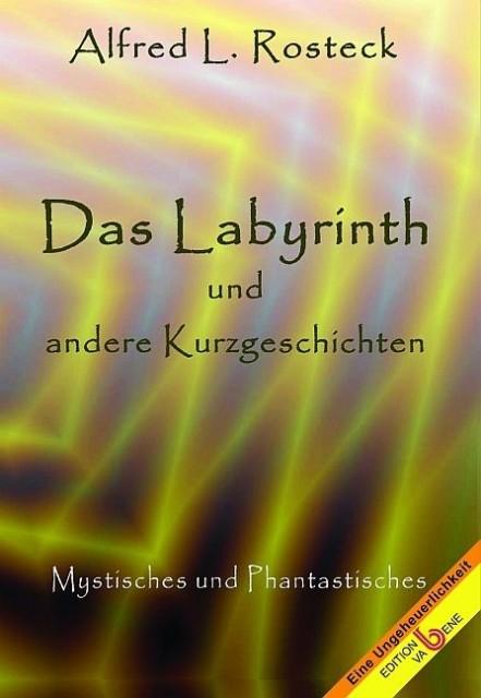 Das Labyrinth und andere Kurzgeschichten als Buch von Alfred L. Rosteck