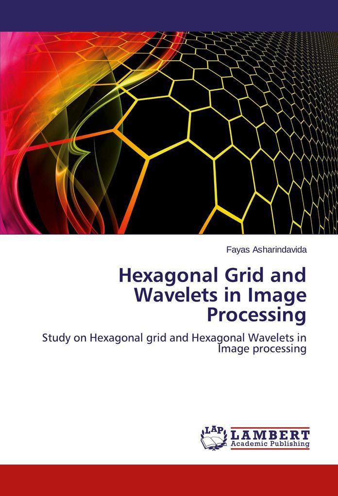 Hexagonal Grid and Wavelets in Image Processing als Buch von Fayas Asharindavida