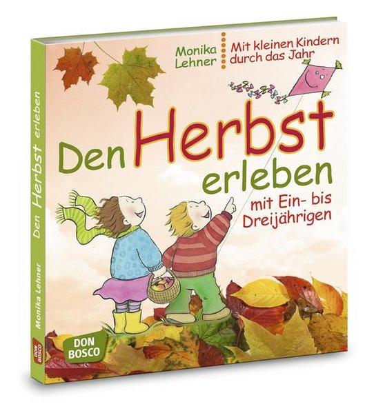 Den Herbst erleben mit Ein- bis Dreijährigen als Buch von Monika Lehner