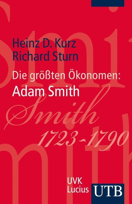 Die größten Ökonomen: Adam Smith als Taschenbuch von Heinz D. Kurz, Richard Sturn