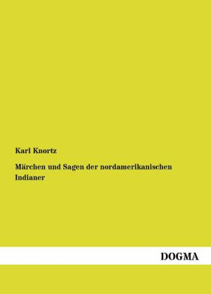 Märchen und Sagen der nordamerikanischen Indianer als Buch von Karl Knortz