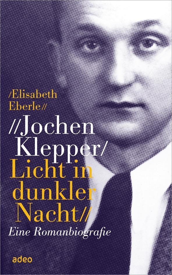 Jochen Klepper. Licht in dunkler Nacht als Buch von Elisabeth Eberle