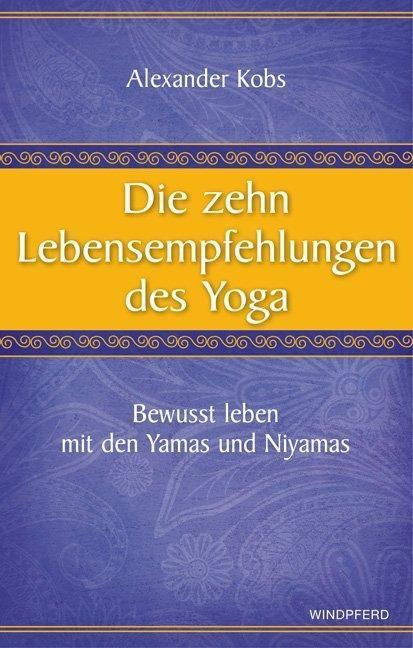 Die zehn Lebensempfehlungen des Yoga als Buch von Alexander Kobs