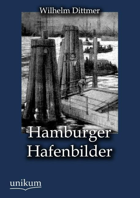 Hamburger Hafenbilder als Buch von Wilhelm Dittmer
