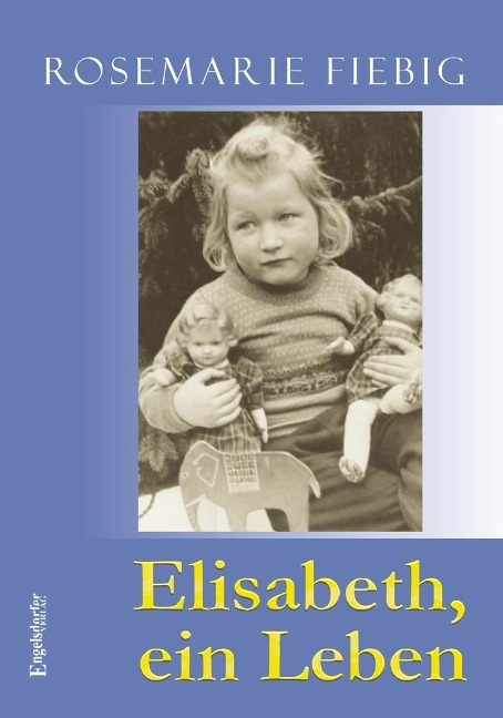 Elisabeth, ein Leben als Buch von Rosemarie Fiebig