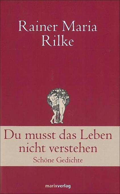 Du musst das Leben nicht verstehen als Buch von Rainer Maria Rilke