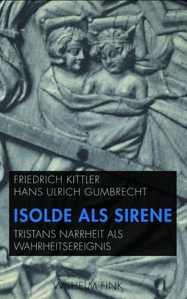 Isolde als Sirene als Buch von Friedrich Kittler, Hans Ulrich Gumbrecht