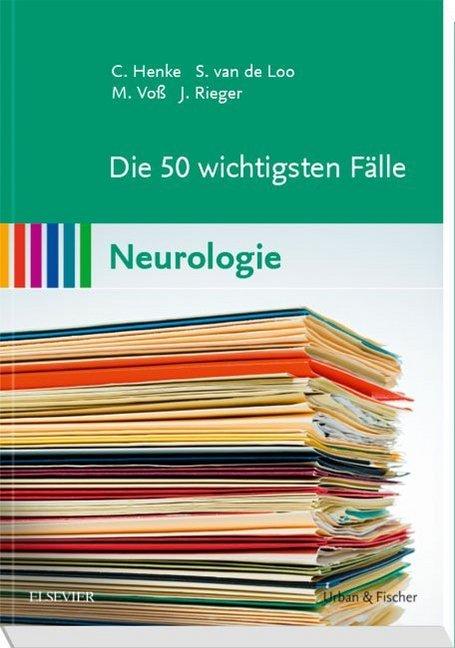 Die 50 wichtigsten Fälle Neurologie als Buch von Christian Henke, Simone van de Loo, Martin Voss, Johannes Rieger