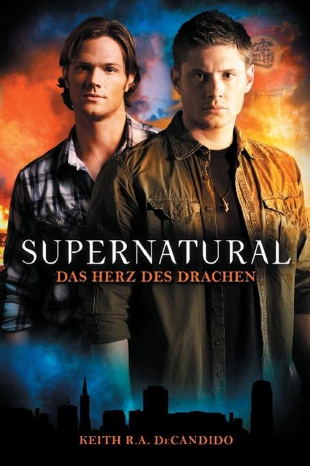 Supernatural Band 1: Das Herz des Drachens als eBook von Keith R. A. DeCandido