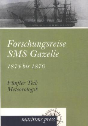 Forschungsreise SMS Gazelle 1874 bis 1876. Teil 05. Meteorologik als Buch von