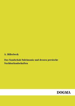Das Sandschak Suleimania und dessen persische Nachbarlandschaften als Buch von A. Billerbeck