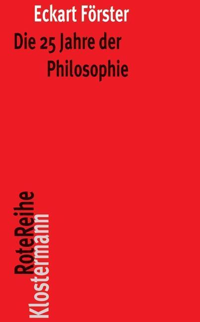 Die 25 Jahre der Philosophie als Buch von Eckart Förster