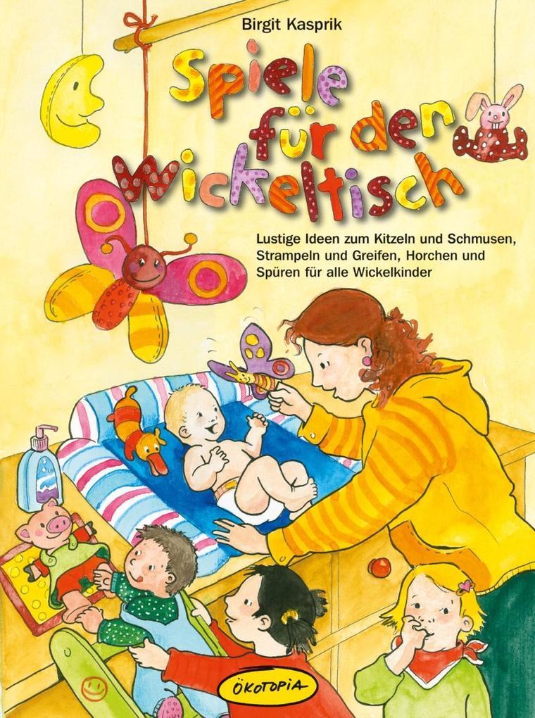 Spiele für den Wickeltisch als Buch von Birgit Kasprik