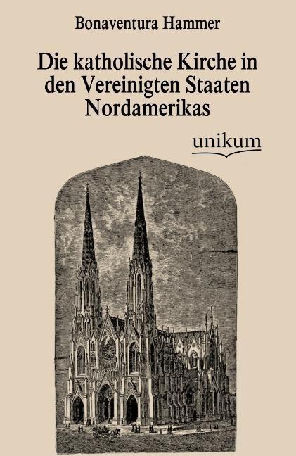Die katholische Kirche in den Vereinigten Staaten Nordamerikas als Buch von Bonaventura Hammer