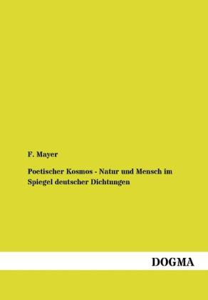 Poetischer Kosmos - Natur und Mensch im Spiegel deutscher Dichtungen als Buch von F. Mayer