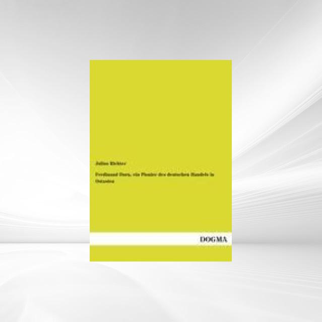 Ferdinand Dorn, ein Pionier des deutschen Handels in Ostasien als Buch von Julius Richter