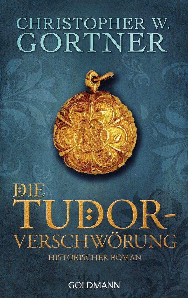 Die Tudor-Verschwörung als eBook von Christopher W. Gortner