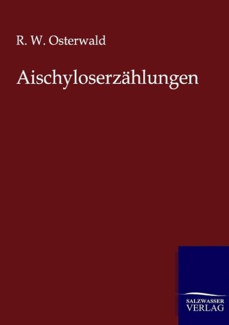 Aischyloserzählungen als Buch von R. W. Osterwald