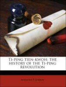 Ti-ping tien-kwoh; the history of the Ti-ping revolution als Taschenbuch von Augustus F Lindley