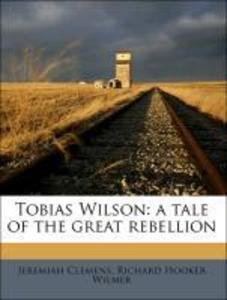 Tobias Wilson: a tale of the great rebellion al...