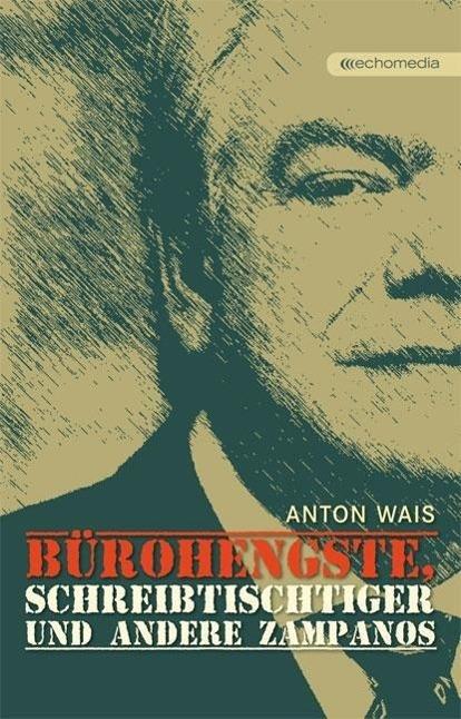Bürohengste, Schreibtischtiger und andere Zampanos als Buch von Anton Wais