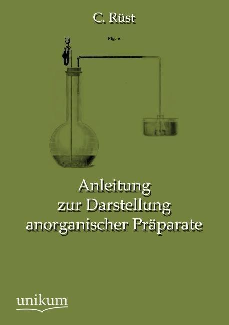 Anleitung zur Darstellung anorganischer Präparate als Buch von C. Rüst