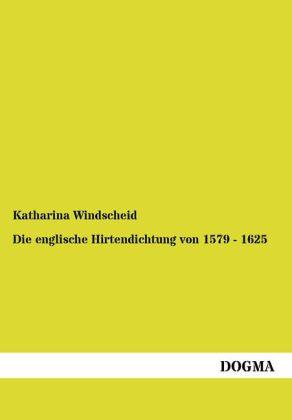 Die englische Hirtendichtung von 1579 - 1625 als Buch von Katharina Windscheid