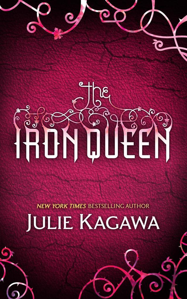 The Iron Queen (The Iron Fey, Book 3) als eBook von Julie Kagawa