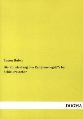 Die Entwicklung des Religionsbegriffs bei Schleiermacher als Buch von Eugen Huber