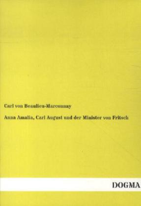 Anna Amalia, Carl August und der Minister von Fritsch als Buch von Carl von Beaulieu-Marconnay
