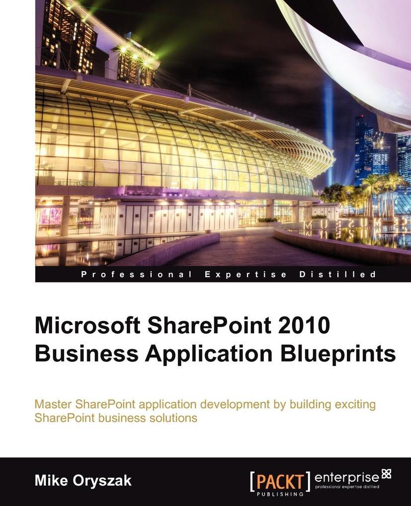 Microsoft Sharepoint 2010 Business Application Blueprints als Taschenbuch von Mike Oryszak