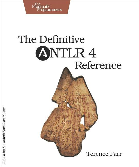 The Definitive ANTLR 4 Reference als Buch von Terence Parr