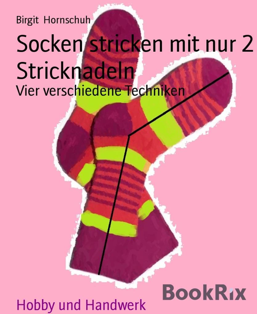 Socken stricken mit nur 2 Stricknadeln als eBook von Birgit Hornschuh
