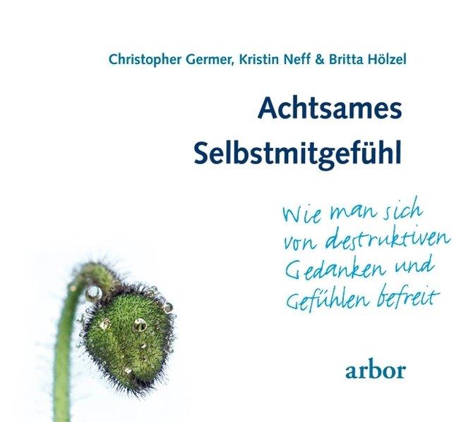 Achtsames Selbstmitgefühl als Hörbuch CD von Christopher Germer, Kristin Neff, Britta Hölzel