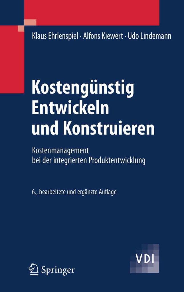 Kostengünstig Entwickeln und Konstruieren als eBook von Klaus Ehrlenspiel Alfons Kiewert Udo Lindemann