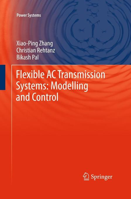 Flexible AC Transmission Systems Modelling and Control als eBook von Xiao-Ping Zhang Christian Rehtanz Bikash Pal Xiao-Ping Zhang Christian R...