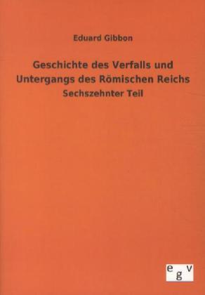 Geschichte des Verfalls und Untergangs des Römischen Reichs als Buch von Eduard Gibbon