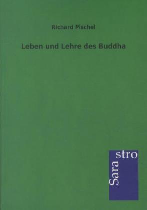 Leben und Lehre des Buddha als Buch von Richard Pischel