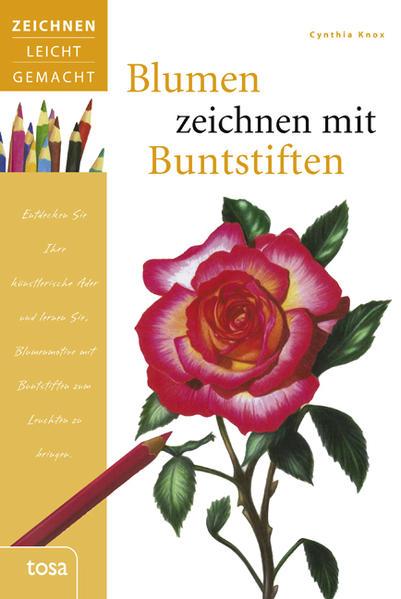 Blumen zeichnen mit Buntstiften als Buch von Cynthia Knox