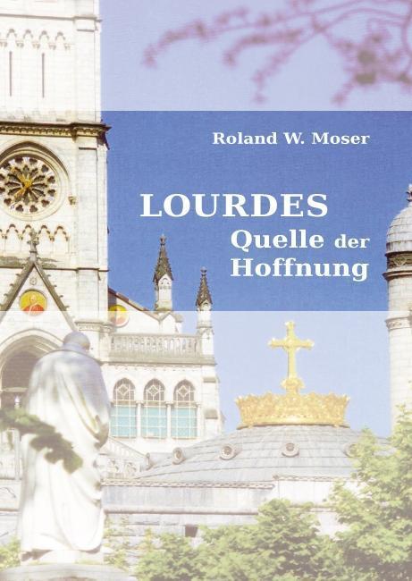 Lourdes als Taschenbuch von Roland W. Moser