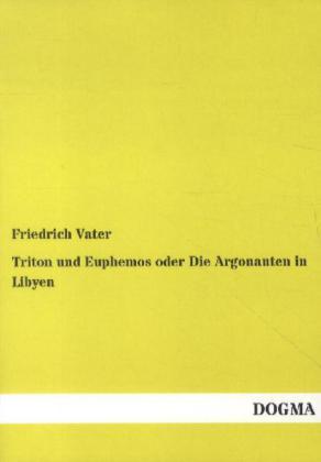 Triton und Euphemos oder Die Argonauten in Libyen als Buch von Friedrich Vater