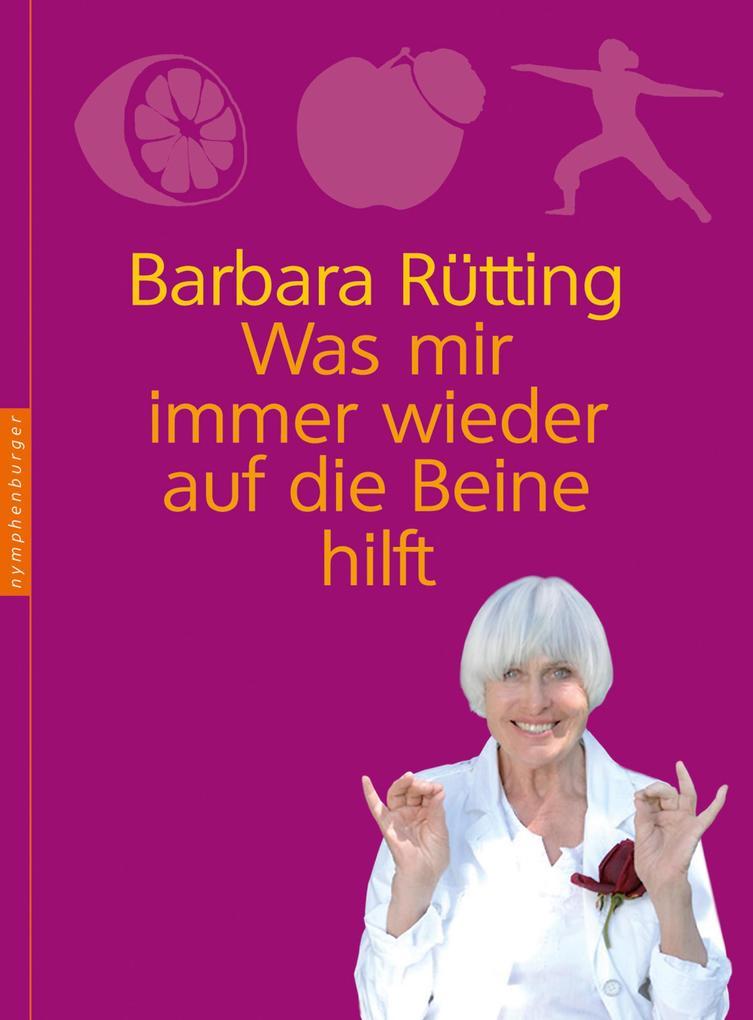 Was mir immer wieder auf die Beine hilft als eBook von Barbara Rütting