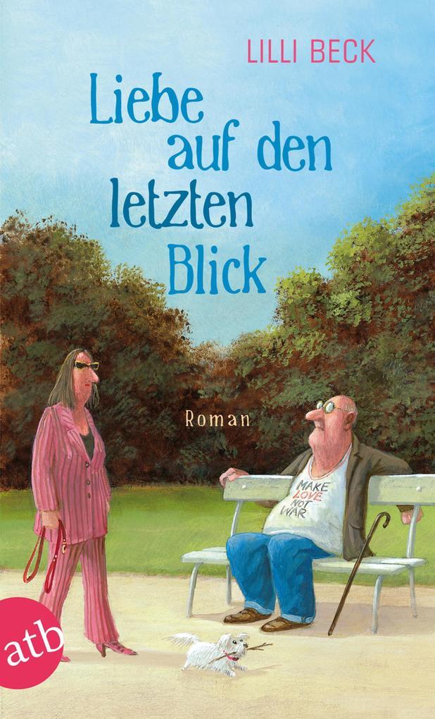 Liebe auf den letzten Blick als eBook von Lilli Beck