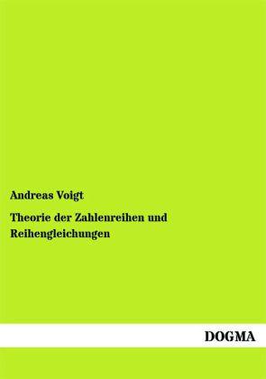 Theorie der Zahlenreihen und Reihengleichungen als Buch von Andreas Voigt