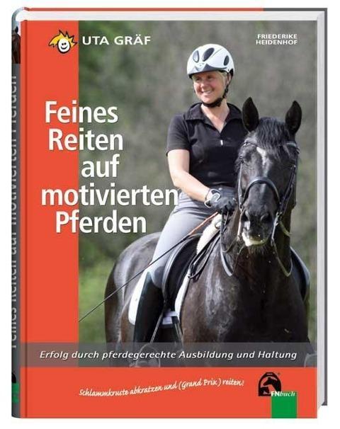 Feines Reiten auf motivierten Pferden als Buch von Uta Gräf, Friederike Heidenhof