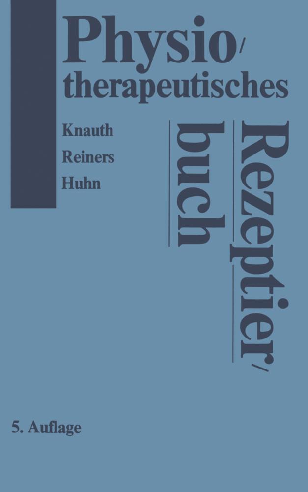 Physiotherapeutisches Rezeptierbuch als Buch von K. Knauth, B. Reiners, R. Huhn