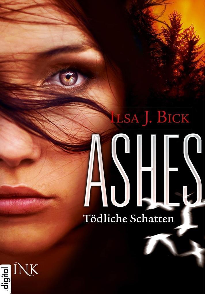 Ashes - Tödliche Schatten als eBook von Ilsa J. Bick