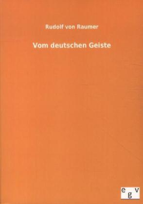 Vom deutschen Geiste als Buch von Rudolf von Raumer