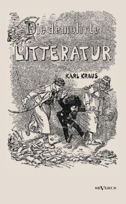 Die demolirte Litteratur / Die demolierte Literatur als Buch von Karl Kraus